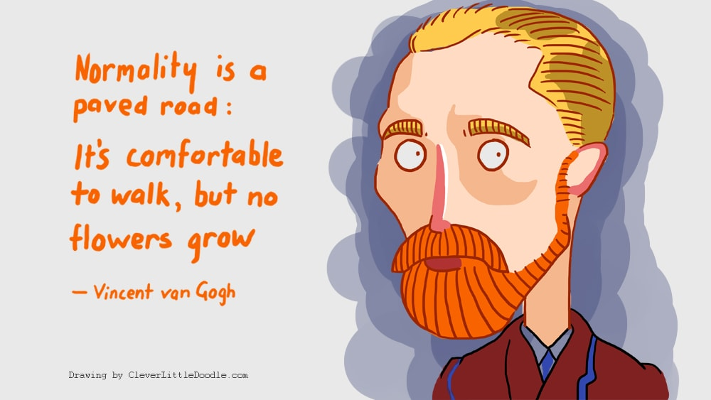 Vincent van Gogh quote - Normality is a paved road: It's comfortable to walk but no flowers grow